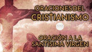 Oraciones del Cristianismo - Oración la Santísima Virgen (Voz, Texto, Música e Imágenes Cristianas)