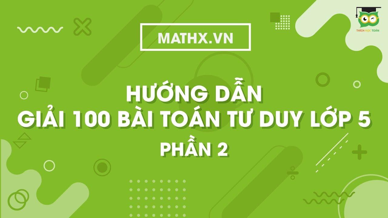 [Livestream] Mathx.vn | Hướng dẫn giải 100 bài toán tư duy trắc nghiệm lớp 5 | Phần 2