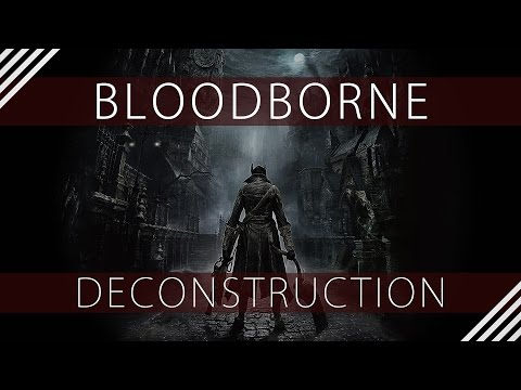 Bloodborne Deconstruction or (How From Software Gave Me Hope For the Game Industry)