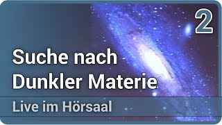 Suche nach Dunkler Materie 2/2 • Live im Hörsaal | Raimund Strauss