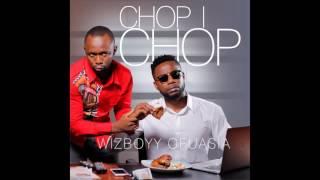 Wizboyy Ofuasia - Chop I Chop