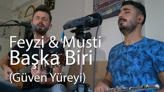 Başka Biri | Feyzi Kabakçı & Mustafa Tuna (Güven Yüreyi) #müziksohbetleri2 #güvenyüreyi #başkabiri