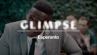"""""""Esperanto"""" — Glimpse Episode 4"""