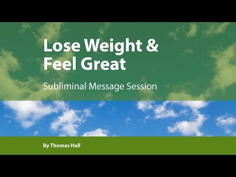 Lose Weight & Feel Great - Subliminal Message Session - By Thomas Hall