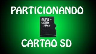 Como criar uma segunda partição primaria no cartão SD e usar o Link2SD ou App2SD