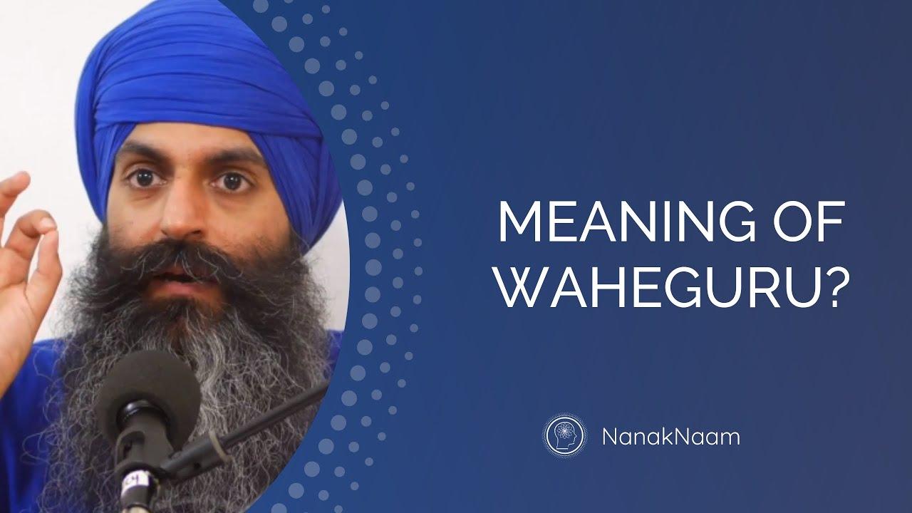 Meaning of Waheguru ਵਾਹਿਗੁਰੂ