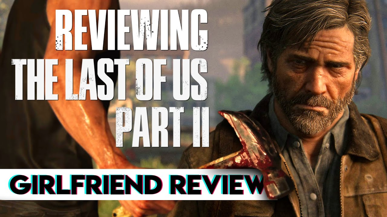 Reviewing The Last of Us Part II | Girlfriend Reviews