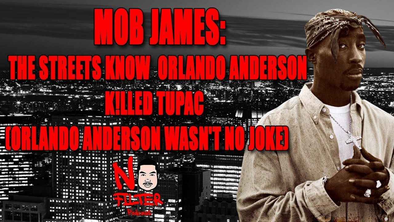 Mob James: The Streets Know Orlando Anderson K!lled Tupac (Orlando Anderson Wasn't No Joke)