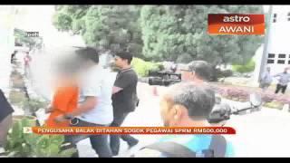 Pengusaha balak ditahan sogok pegawai SPRM RM500,000