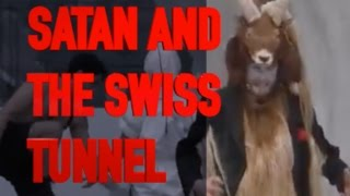 SWISS TUNNEL OPENING CERMONY (DEVIL, SATAN AND LUCIFER)