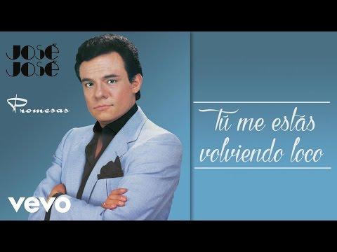 José José  Tú Me Estás Volviendo Loco  Audio
