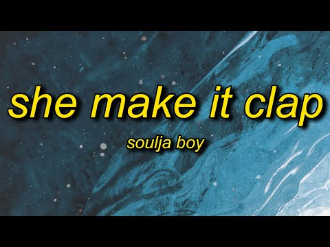 Soulja Boy (Big Draco) – She Make It Clap (Lyrics) | draco soulja she make it clap soulja tiktok