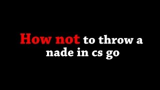 How NOT to throw a nade in cs go