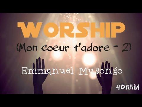 Worship (Mon coeur t'adore - 2) - Emmanuel Musongo / 40min
