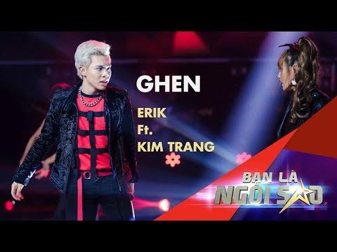 GHEN (Live)   ERIK và KIM TRANG đánh ghen ấn tượng trên sân khấu   Be A Star - Bạn Là Ngôi Sao