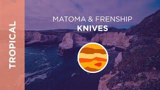 Matoma & FRENSHIP - Knives