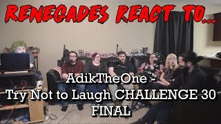 Renegades React to... AdiktheOne - Try Not to Laugh CHALLENGE 30 FINAL