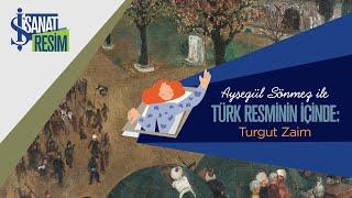 Turgut Zaim | Ayşegül Sönmez Ile Türk Resminin İçinde