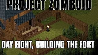 PROJECT ZOMBOID - BUILDING A FORT - GERALD MORRIS - WEEK TWO, DAYS EIGHT & NINE
