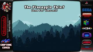 The Pineapple Thief - Fend For Yourself ♬Chiptune Cover♬