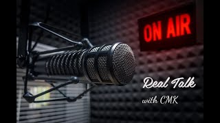 Real Talk with CMK - episode 31