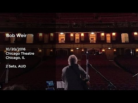 Bob Weir Live at Chicago Theatre, Chicago, IL - 10/20/2016 Full Show AUD