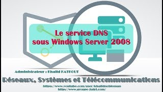 Le service DNS sous Windows Server 2008 (KHALID KATKOUT)