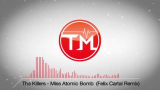 The Killers - Miss Atomic Bomb (Felix Cartal Remix)