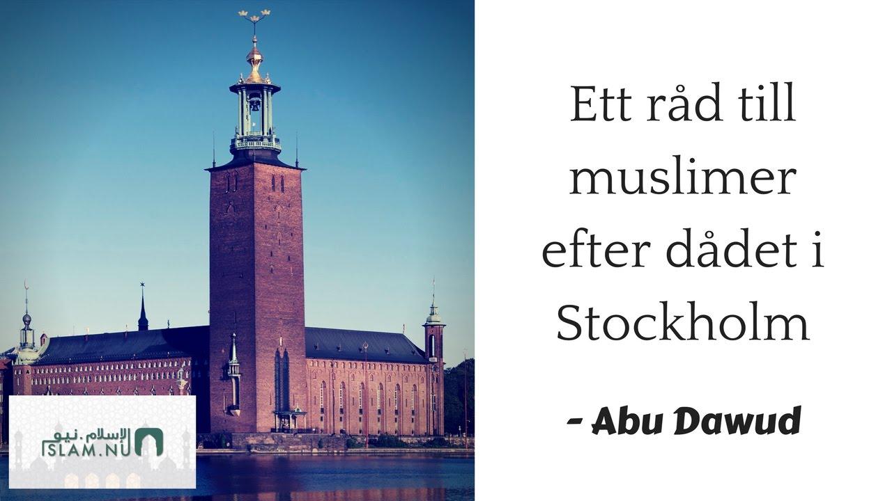 Ett råd till muslimer efter dådet i Stockholm | Abu Dawud