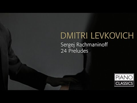 Rachmaninoff 24 Preludes (Full Album) played by Dimitri Levkovich