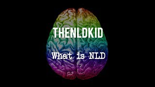 What is NLD? (for kids and parents)
