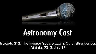Astronomy Cast Ep. 312: Inverse Square Law & Other Strangeness