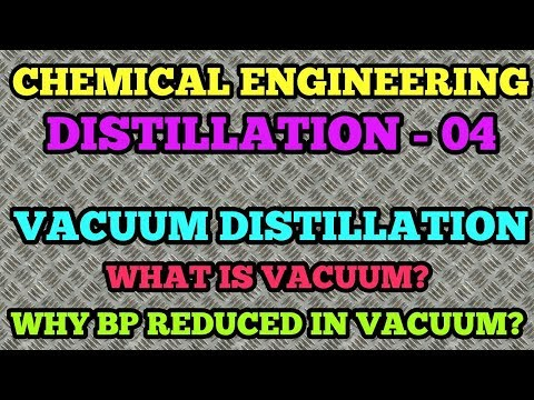 05 : VACUUM DISTILLATION, WHY BOILING POINT GOES DOWN DUE TO VACUUM?  WHAT IS VACUUM?