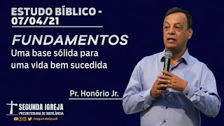 Estudo Bíblico - 07/04/2021 - 19h30 - Pr. Honório Jr. - Fundamentos