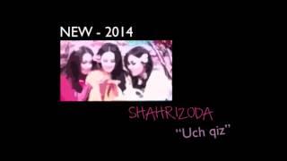 """Shahrizoda - """"Uch qiz"""""""