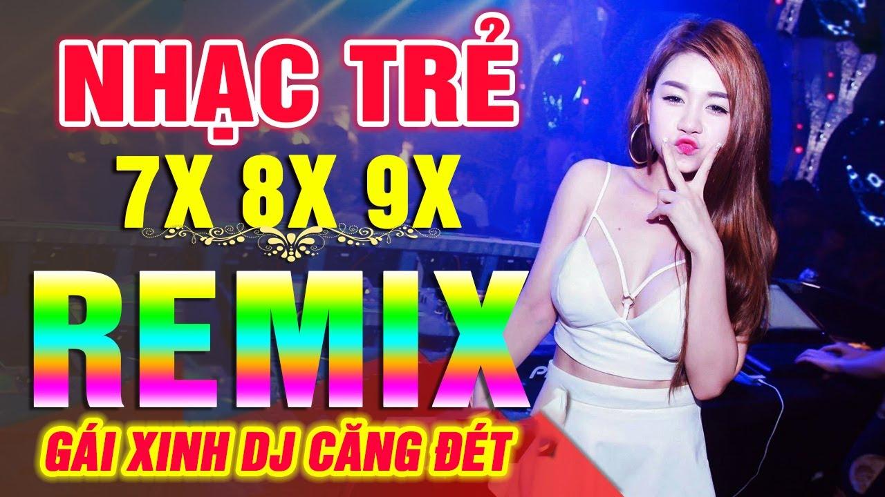 Lk Nhạc Trẻ Remix GÁI XINH DJ CĂNG ĐÉT - Lk Nhạc Trẻ Remix NỔI TIẾNG MỘT THỜI 7X 8X 9X - Nghe Là Mê