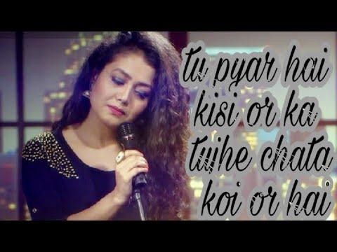   NEHA KAKAR  Tu pyar hai kisi or ka  Bewafai song 