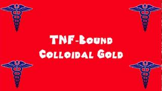 Pronounce Medical Words ― TNF―Bound Colloidal Gold