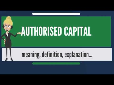 What is AUTHORISED CAPITAL? What does AUTHORISED CAPITAL mea