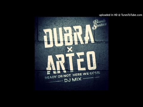 Dubra & Arteo - Ready Or Not Here We Come (DJ MIX)