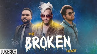 The Broken Heart (Video Jukebox) | Ninja | Jazzy B | Kulbir Jhinjer | New Songs 2019