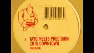 Tayo Meets Precision Cuts Downtown - Fire Good (Rennie Pilgrem Mix)