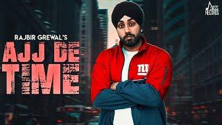 Ajj De Time | (Full HD ) | Rajbir Grewal | New Punjabi Songs 2018 | Latest Punjabi Songs 2018