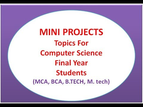 Mini Projects Topics For Computer Science Final Year Students | MCA, BCA,  B TECH, M  tech