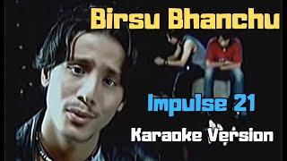 Birsu Bhanchu - Impulse 21 (Karaoke Version)