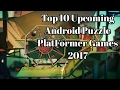 Top 10 Upcoming Android Puzzle PlatFormer Games 2017