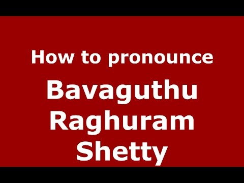 How to pronounce Bavaguthu Raghuram Shetty (Karnataka, India/Kannada) - PronounceNames.com