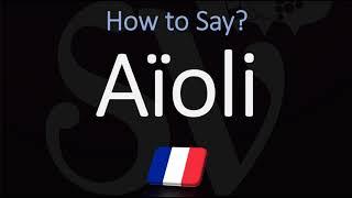 How To Pronounce Aïoli? (CORRECTLY)