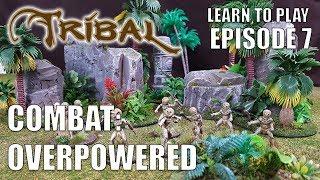 Ep 7 Tribal - Combat: Overpowered