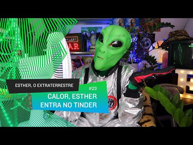 Esther, O Extraterrestre - CALOR, esther entra pro Tinder #23